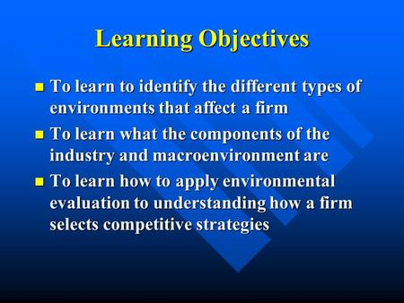 Learning Objectives To learn to identify the different types of environments that affect a firm To learn to identify the different types of environments.