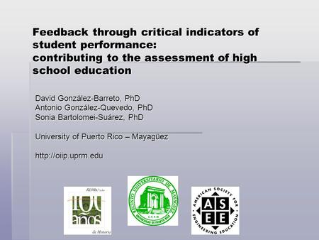 Feedback through critical indicators of student performance: contributing to the assessment of high school education David González-Barreto, PhD Antonio.