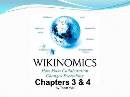 Chapters 3 & 4 By Team Wiki. Peer Production A new way of producing goods and services that harnesses the power of mass collaboration. Emerging as an.