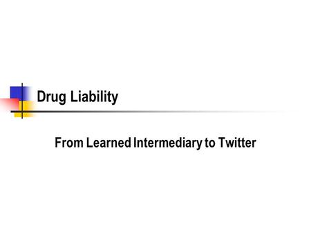 Drug Liability From Learned Intermediary to Twitter.