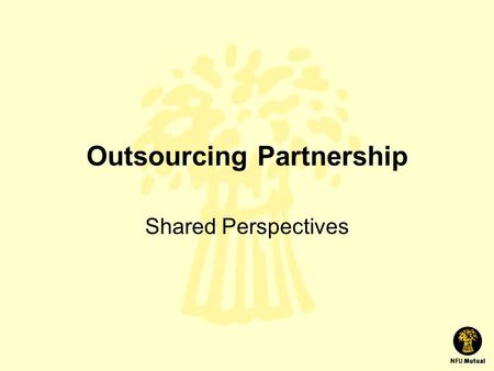 Outsourcing Partnership Shared Perspectives. Introduction This is a presentation based around an outsourcing project I have participated in within the.