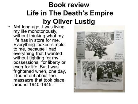 Book review Life in The Death's Empire by Oliver Lustig Not long ago, I was living my life monotonously, without thinking what my life has in store for.