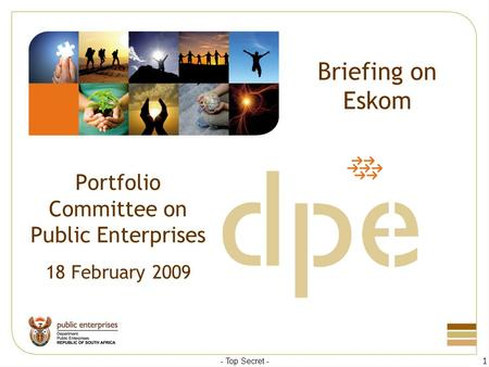 Briefing on Eskom Portfolio Committee on Public Enterprises 18 February 2009 - Top Secret - 1.
