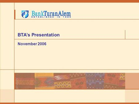 "BTA's Presentation November 2006. 2 Strong operating environment Investments to fixed capital and ratings of Kazakhstan Source: NBK, Standard & Poor""s,"