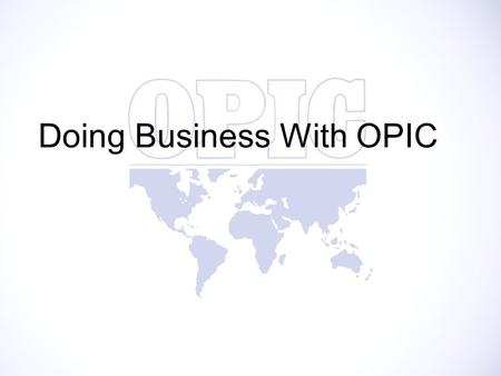 "Doing Business With OPIC. OPIC's Mission Statement ""To mobilize and facilitate the participation of the United States capital and skills in the economic."