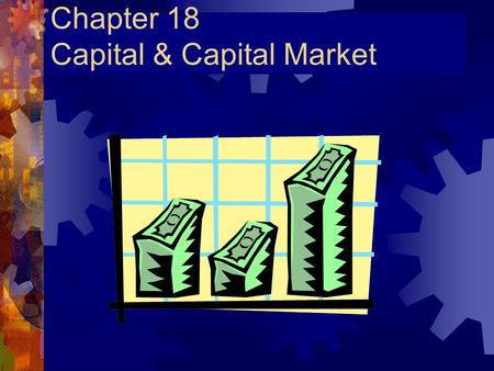 Chapter 18 Capital & Capital Market Financial Management  It deals with raising of finance, and using and allocating financial resources of a company.