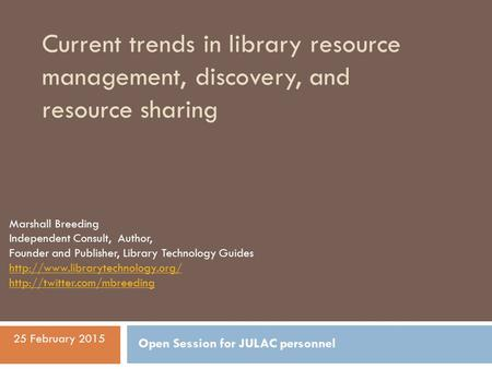Current trends in library resource management, discovery, and resource sharing Marshall Breeding Independent Consult, Author, Founder and Publisher, Library.