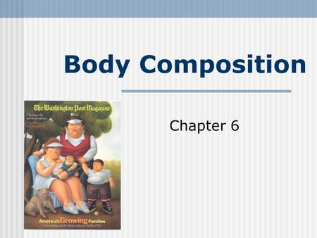 Body Composition Chapter 6. Lecture Objectives 1. Define fat-free mass, essential fat, and non- essential fat and describe their functions in the body.