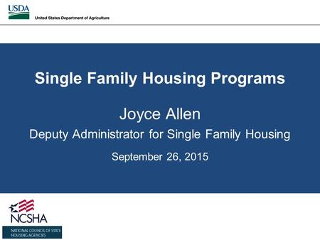Single Family Housing Programs Joyce Allen Deputy Administrator for Single Family Housing September 26, 2015.
