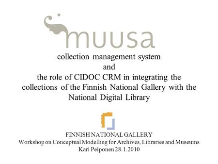 Collection management system and the role of CIDOC CRM in integrating the collections of the Finnish National Gallery with the National Digital Library.