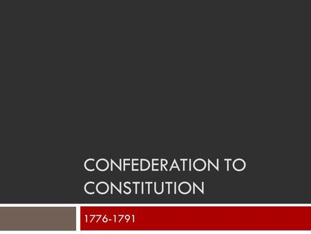 CONFEDERATION TO CONSTITUTION 1776-1791. Problems America Faced  War Debt  Who collects taxes?  Who creates money?  Deciding on a government  Strong.