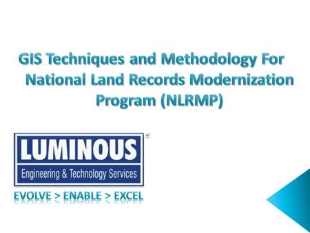  About Luminous ETS  Objective of NLRMP  Proposed Methodology  GIS in NLRMP  Luminous ETS Projects NLRMP Tech Fair 2009 © 2009 Luminous Engineering.