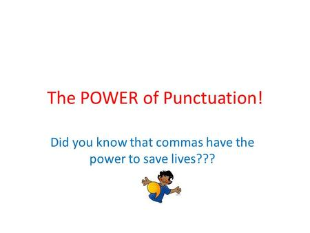The POWER of Punctuation! Did you know that commas have the power to save lives???