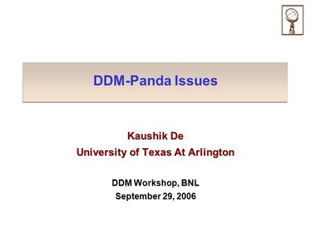 DDM-Panda Issues Kaushik De University of Texas At Arlington DDM Workshop, BNL September 29, 2006.