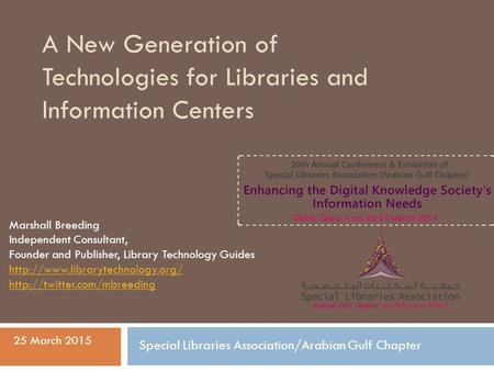 A New Generation of Technologies for Libraries and Information Centers Marshall Breeding Independent Consultant, Founder and Publisher, Library Technology.