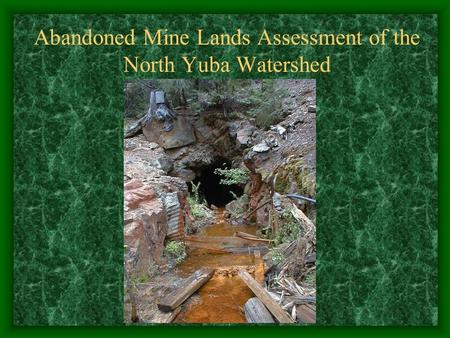 Abandoned Mine Lands Assessment of the North Yuba Watershed.