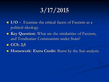 3/17/2015 I/O – Examine the critical facets of Fascism as a political ideology. I/O – Examine the critical facets of Fascism as a political ideology. Key.