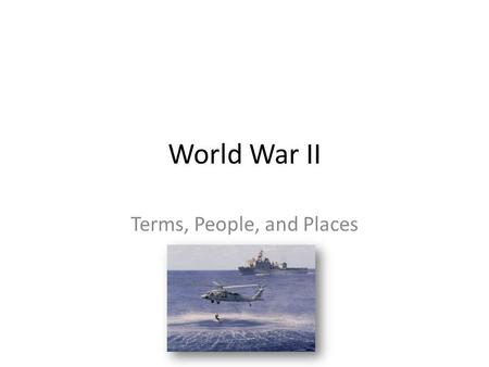 World War II Terms, People, and Places. Terms Blitzkreig – Lightning War – Strike fast and hard – Technique used by the Germans to conquer much of Europe.