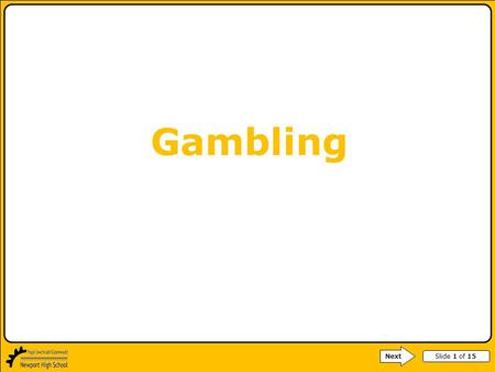 Slide 1 of 15 Gambling Next. Slide 2 of 15 How much do you know about gambling? Take the quiz – write your answers in your books.