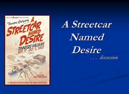 "A Streetcar Named Desire... discussion. desire ""Desire"" is used throughout the play, both literally and figuratively. At the end of Act II, Blanche tells."