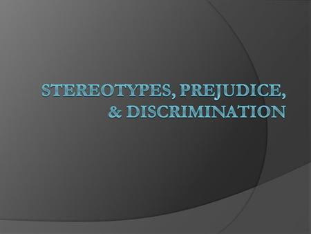 Stereotypes, Prejudice, & Discrimination  Stereotypes A set of beliefs about the personal attributes of a group of people Stereotypes make information.