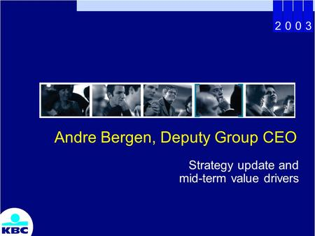 2003 Andre Bergen, Deputy Group CEO Strategy update and mid-term value drivers.