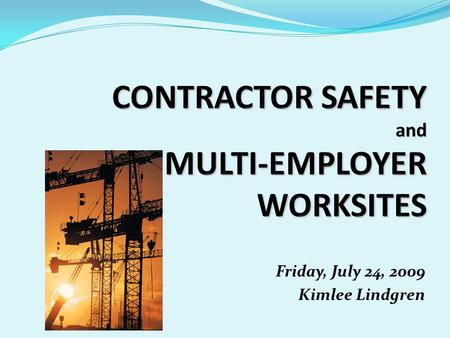 "Friday, July 24, 2009 Kimlee Lindgren QUESTIONS How many of you are in ""fixed facilities""? Do you have contractors coming in to your facility? Do any."