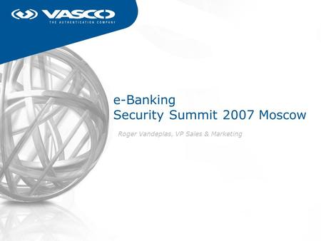 E-Banking Security Summit 2007 Moscow Roger Vandeplas, VP Sales & Marketing.