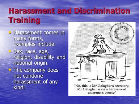 Harassment and Discrimination Training Harassment comes in many forms, examples include: Harassment comes in many forms, examples include: Sex, race, age,