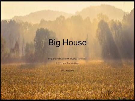 Big House By B. Blair/B.Herdman/M. StuartW. McGinniss ©1993 Up In The Mix Music CCLI #2260725.