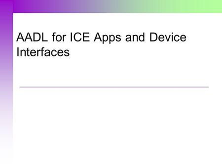 AADL for ICE Apps and Device Interfaces. AADL MOTIVATION.
