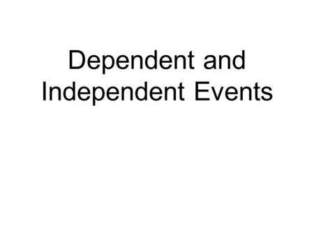 Dependent and Independent Events. Events are said to be independent if the occurrence of one event has no effect on the occurrence of another. For example,