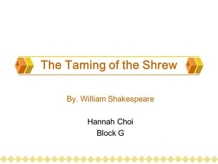 The Taming of the Shrew By. William Shakespeare Hannah Choi Block G.