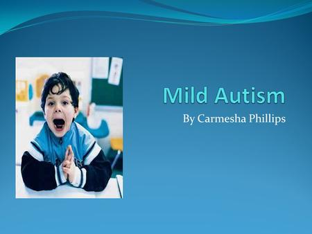 By Carmesha Phillips. Introduction In America today, Autism is one of the most prominent disorders that affect the classroom today. Luckily, for us, there.