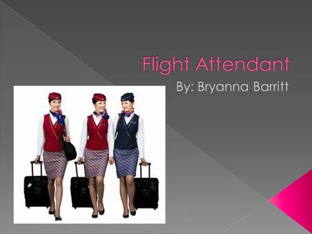  Flight attendants provide personal services to ensure the safety and comfort of airline passengers.