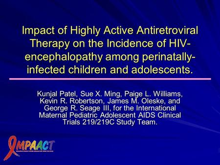 Impact of Highly Active Antiretroviral Therapy on the Incidence of HIV- encephalopathy among perinatally- infected children and adolescents. Kunjal Patel,