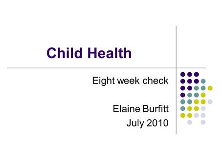 Child Health Eight week check Elaine Burfitt July 2010.