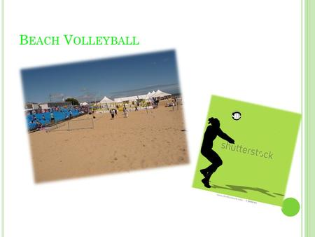 B EACH V OLLEYBALL. HISTORY It was made in the 1920's. Beach Volleyball has been in the Olympics since 1996. It has now become one of the most popular.