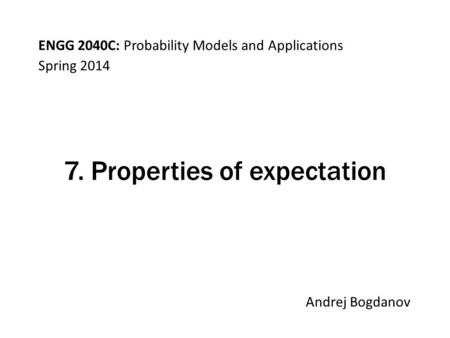 ENGG 2040C: Probability Models and Applications Andrej Bogdanov Spring 2014 7. Properties of expectation.