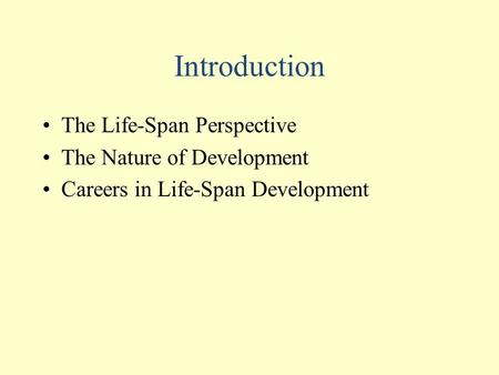 Introduction The Life-Span Perspective The Nature of Development Careers in Life-Span Development.