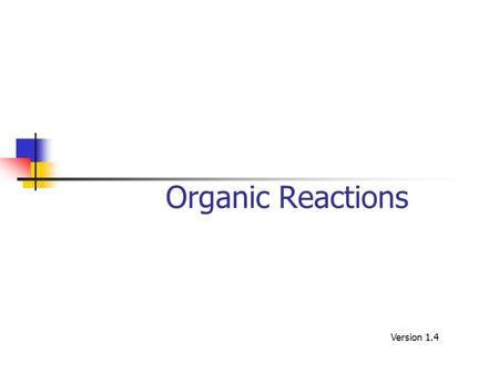Organic Reactions Version 1.4. Reaction Pathways and mechanisms Most organic reactions proceed by a defined sequence or set of steps. The detailed pathway.