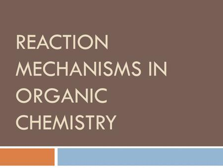 REACTION MECHANISMS IN ORGANIC CHEMISTRY. Imortant Terms:  Electrophiles: electron poor reagents, they seek electrons.  Nucleophiles: electron rich.