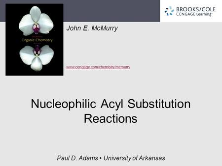 John E. McMurry www.cengage.com/chemistry/mcmurry Paul D. Adams University of Arkansas Nucleophilic Acyl Substitution Reactions.