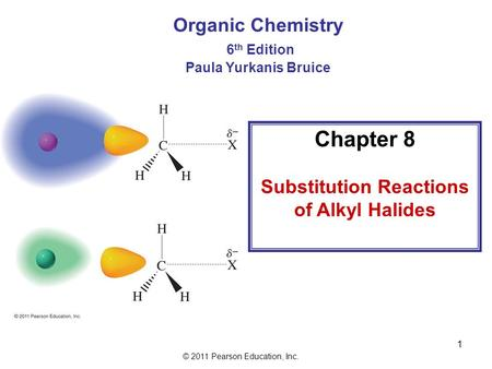 © 2011 Pearson Education, Inc. 1 Chapter 8 Substitution Reactions of Alkyl Halides Organic Chemistry 6 th Edition Paula Yurkanis Bruice.