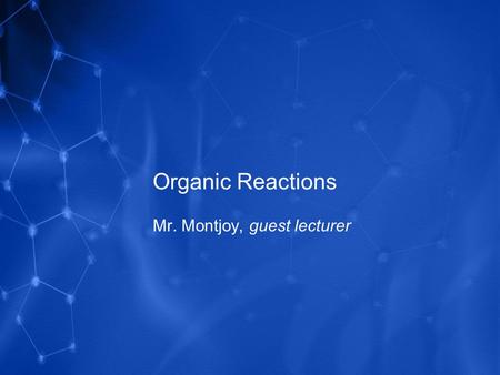 Organic Reactions Mr. Montjoy, guest lecturer. 3 Basic Kinds of Organic Reactions Addition Reactions 1.Hydrogenation Saturating an unsaturated carbon.