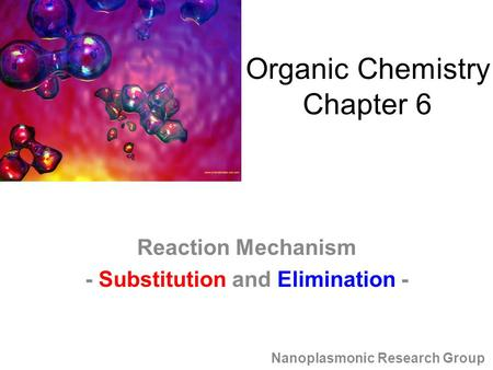 Reaction Mechanism - Substitution and Elimination - Nanoplasmonic Research Group Organic Chemistry Chapter 6.