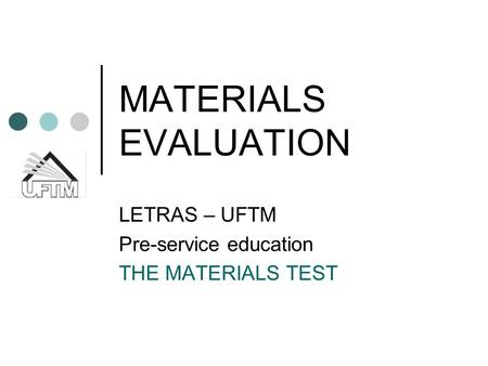 MATERIALS EVALUATION LETRAS – UFTM Pre-service education THE MATERIALS TEST.