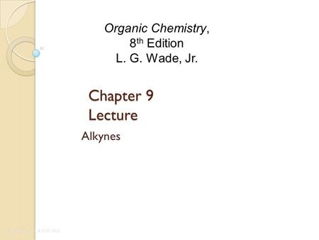 Chapter 9 Lecture Alkynes Organic Chemistry, 8 th Edition L. G. Wade, Jr.