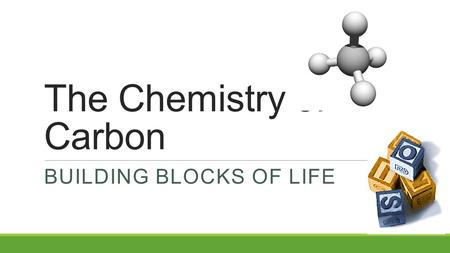 The Chemistry of Carbon BUILDING BLOCKS OF LIFE Why study Carbon? All life (on our planet) is carbon-based Cells ◦~72% H 2 O ◦~25% carbon compounds ◦Carbohydrates.