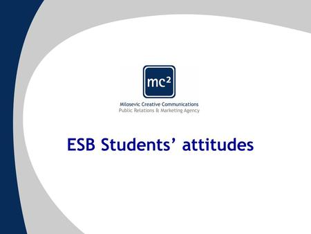 ESB Students' attitudes. Methodology and Research Research was conducted in June, 2005. 30 current and 6 graduated ESB students took part in the research.